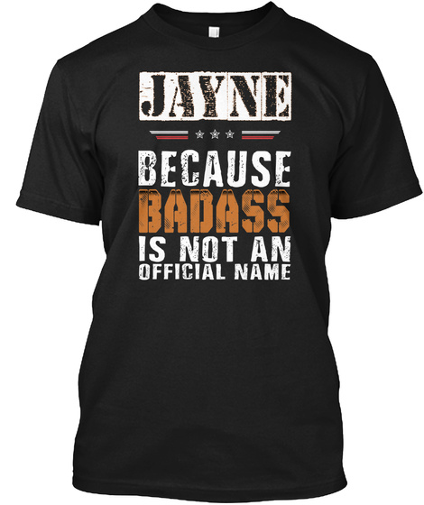 Jayne Because Badass Is Not An Official Name Black T-Shirt Front