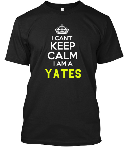 I Can't Keep Calm I Am A Yates Black T-Shirt Front