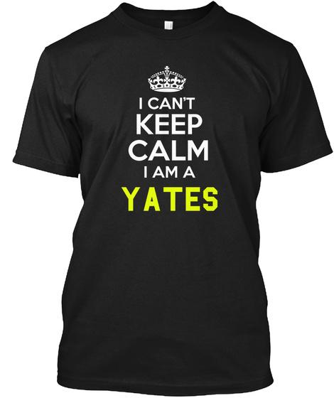 I Can't Keep Calm I Am A Yates Black T-Shirt Front