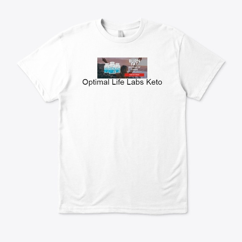 Optimal Life Labs Keto  Order Now !! White T-Shirt Front