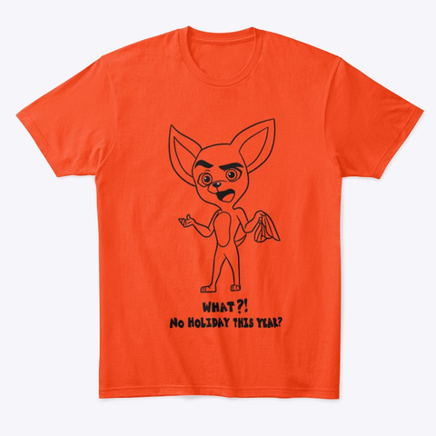 No Holiday Sad Chi Chihuahua Deep Orange  T-Shirt Front