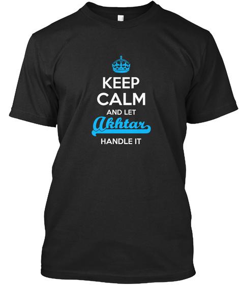 Akhtar Keep Calm! Let Me Handle It Black T-Shirt Front
