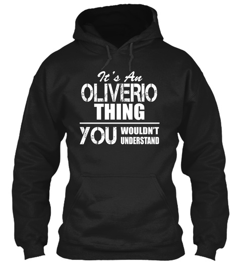It's An Oliverio Thing You Wouldn't Understand Black T-Shirt Front