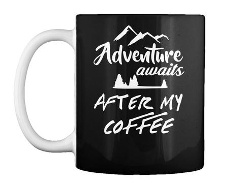 Adventure Awaits After My Coffee Mug Black T-Shirt Front