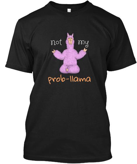 Not My Prob Llama Yoga Meditation Llama  Black T-Shirt Front