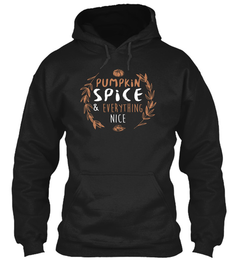Pumpkin Spice & Everything Nice Black T-Shirt Front