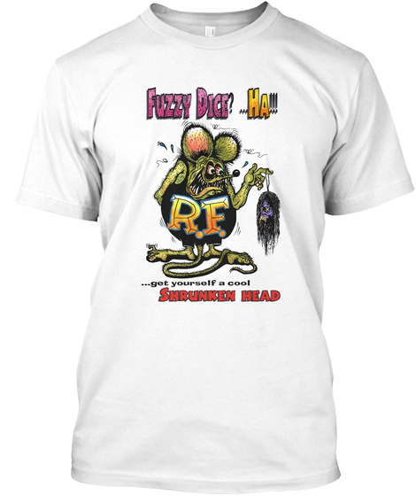 Fuzzy Dice? ...Ha!!! R.F. Get Yourself A Cool Shrunken Head White T-Shirt Front