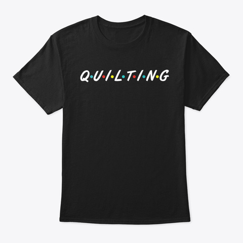 Funny Sewing Quilting Gifts Quilting Black T-Shirt Front