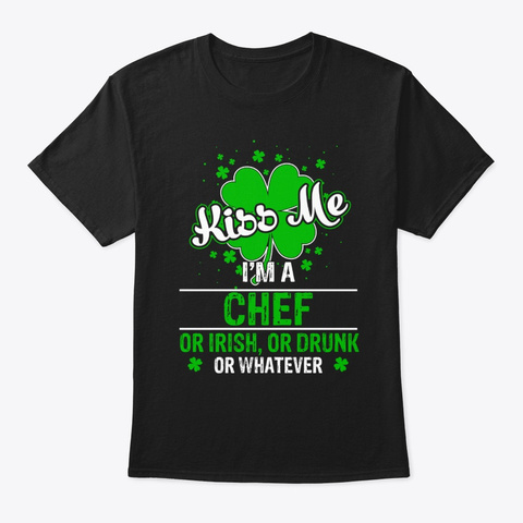 St Patrick Day Chef Or Drunk Tee Black T-Shirt Front