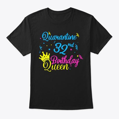 Happy Quarantine 32nd Birthday Queen Tee Black T-Shirt Front