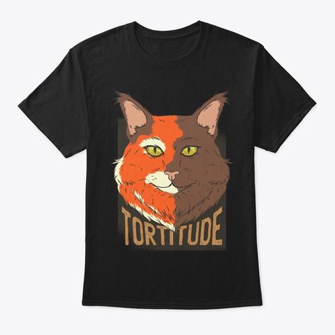 Tortitude For Tortoiseshell Cat Lover Black T-Shirt Front