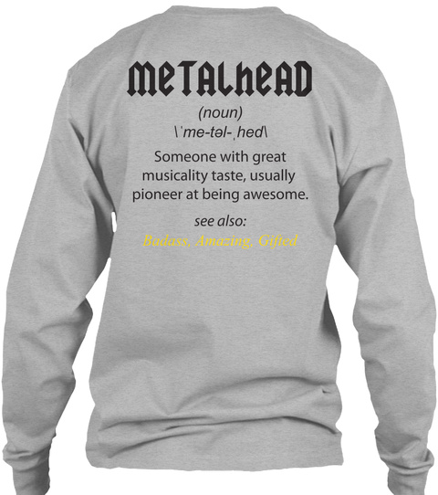 Metalhead (Noun) \'me Tel Hed\ Someone With Great Musically Taste, Usually Pioneer At Being Awesome. See Also:... Sport Grey T-Shirt Back