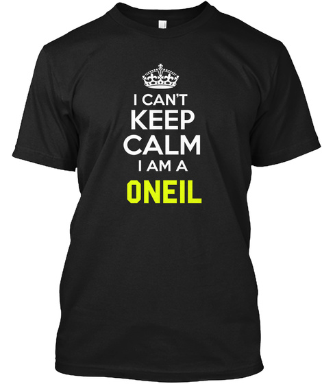 I Can't Keep Calm I Am A Oneil Black T-Shirt Front