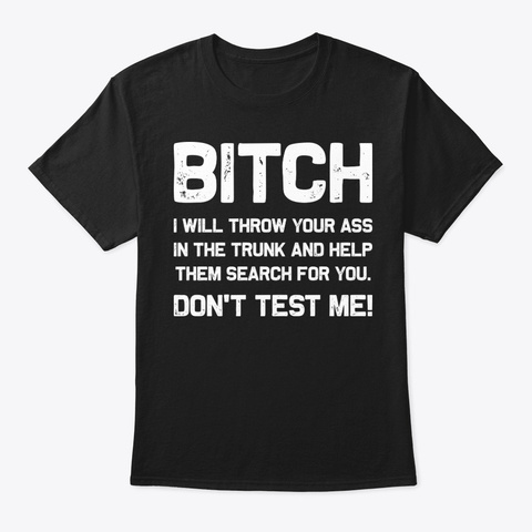 I Will Throw You Funny T Shirt Hilarious Black T-Shirt Front