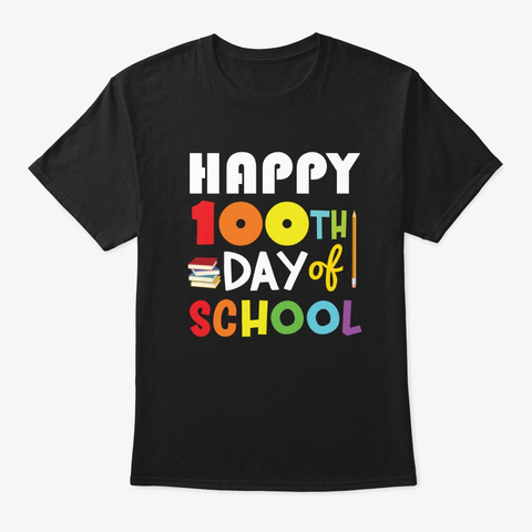 Happy 100th Day Of School T Shirt Black T-Shirt Front