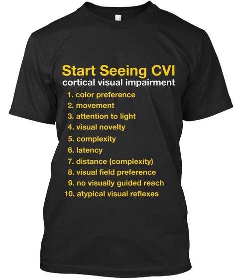 Start Seeing Cvi Cortical Visual Impairment 1 Color Preference 2 Movement 3 Attention To Light 4 Visual Novelty 5... Vintage Black T-Shirt Front