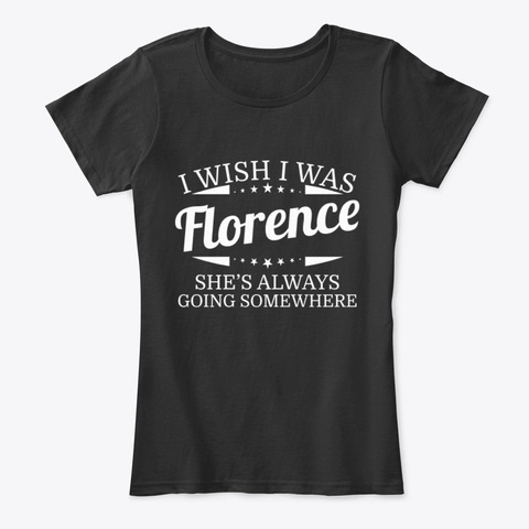 I Wish I Was Florence Personal Name Tee Black T-Shirt Front