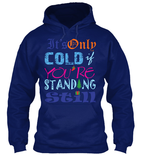 It's Only Cold If You're Standing Still Oxford Navy T-Shirt Front