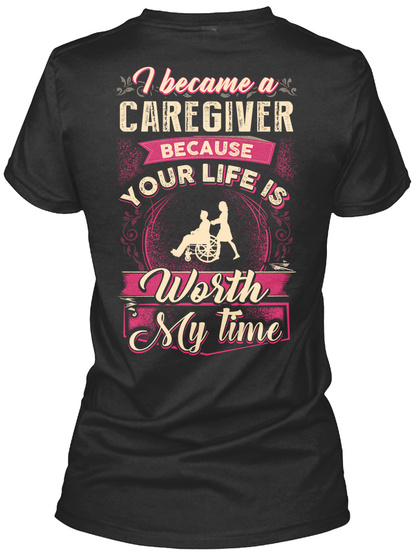 I Became A Caregiver Because Your Life Is Worth Sly Time Black T-Shirt Back