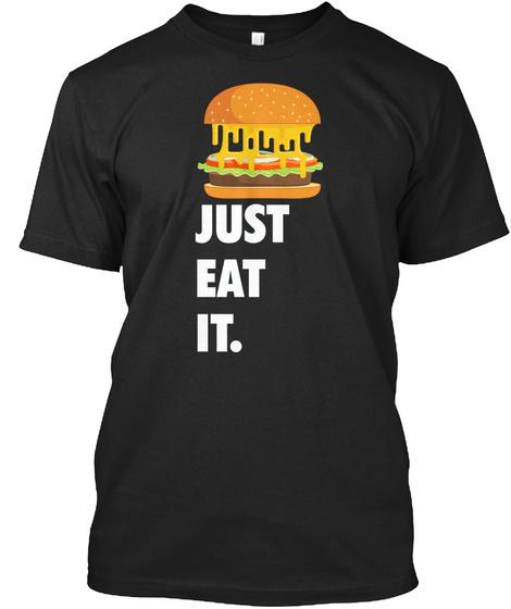 Just Eat It. Black T-Shirt Front