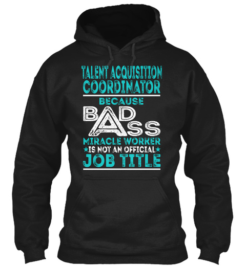 Talent Acquisition Coordinator Because Badass Miracle Worker Is Not An Official Job Title Black T-Shirt Front