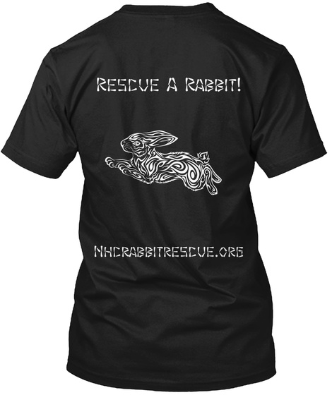 Rescue A Rabbit! Nhcrabbitrescue.Org Black T-Shirt Back