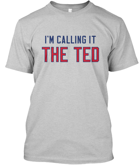 I'm Calling It The Ted Light Steel T-Shirt Front