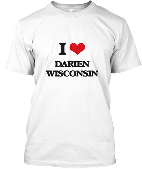 I Love Darien Wisconsin White T-Shirt Front