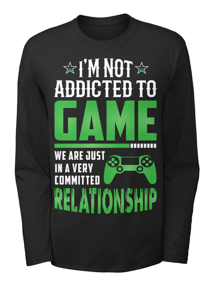 4307d86f5 I'm Not Addicted To Game We Are Just In A Very Committed Relationship Black