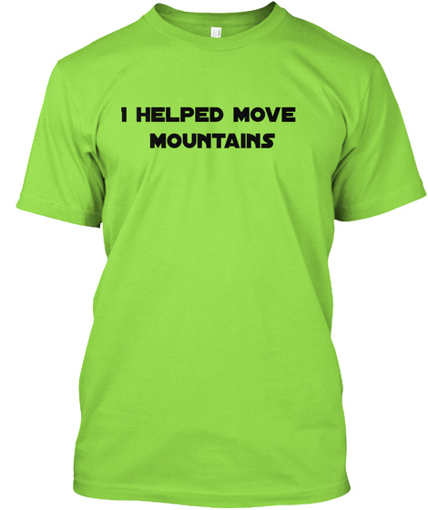 I Helped Move Mountains Lime T-Shirt Front