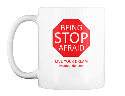Stop Being Afraid: Live Your Dream Mug White Mug Front