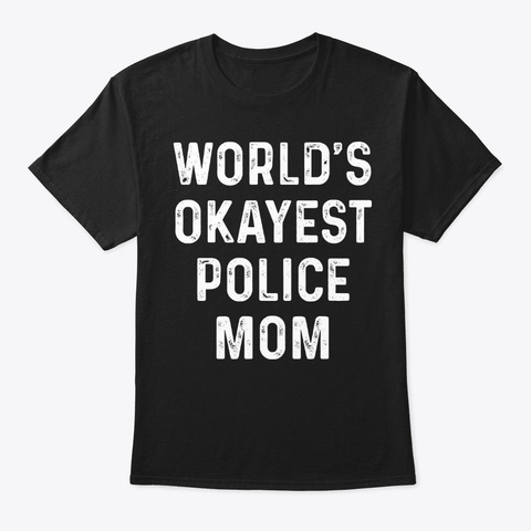 World's  Police Mom   Police T Shirt Black T-Shirt Front