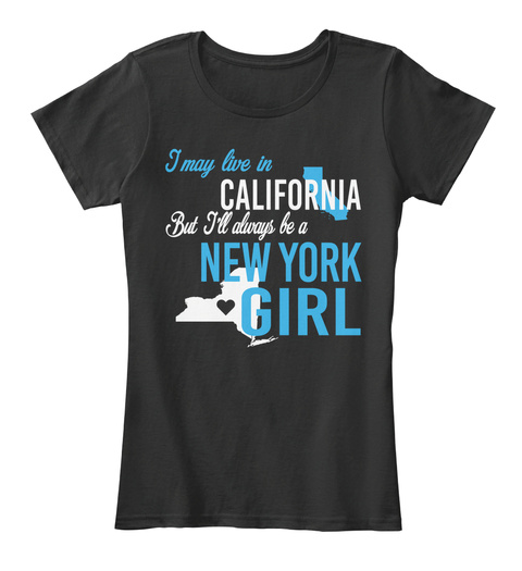 I May Live In California But I'll Always Be A New York Girl Black T-Shirt Front