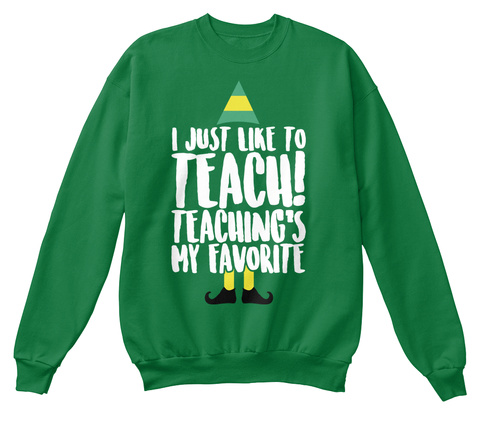 I Just Like To Teach! Teaching's My Favorite Kelly Green  T-Shirt Front