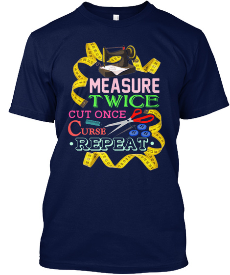 Measure Twice Cut Ones Curse Repeat Navy T-Shirt Front
