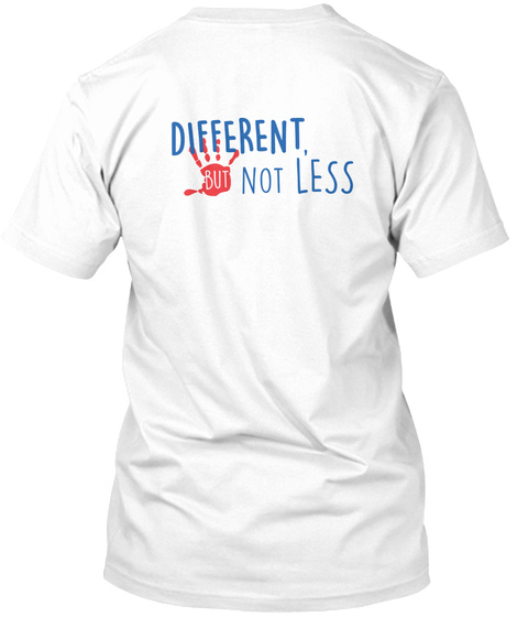 Different,  But Not Less T Shirt White Maglietta Back