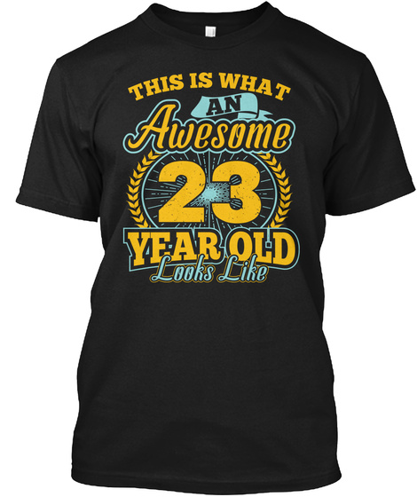 This Is What Awesome 23 Year Old T Shirt Black T-Shirt Front