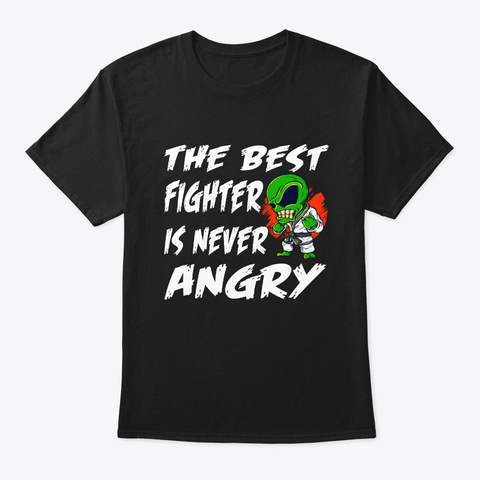 The Best Fighter Is Never Angry Black T-Shirt Front