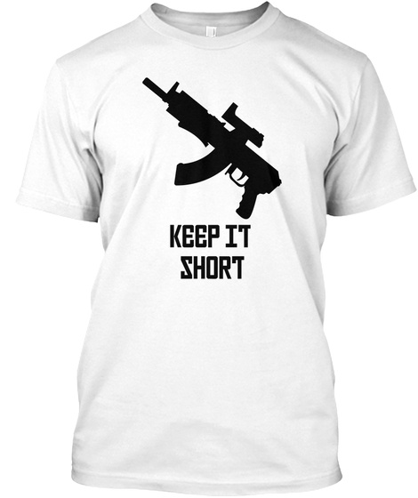 Keep It Short White T-Shirt Front