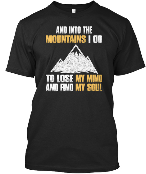 And Into The Mountains I Go To Lose My Mind And Find My Soul Black T-Shirt Front