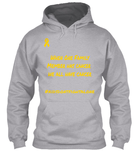 When One Family Member Has Cancer We All Have Cancer #Kidsdontfightalone Childhood Cancer Awareness Sport Grey Sweatshirt Front