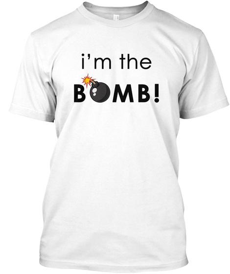 I'm The Bomb! White T-Shirt Front