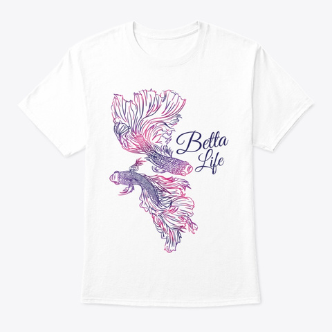 Betta Life White T-Shirt Front