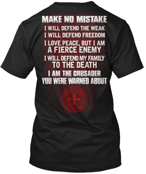 Make No Mistake I Will Defend The Weak I Will Defend Freedom I Love Peace But I Am A Fierce Black T-Shirt Back