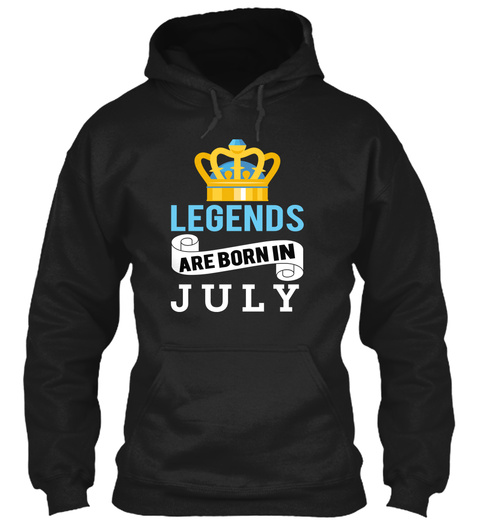 Legends In Born Are J U L Y Black Sweatshirt Front Gift For Dad Son Brother Sister Birthday Back