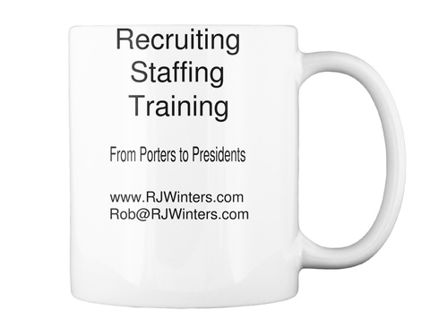 Recruiting Staffing Training From Porters To Presidents Www.Rj Winters.Com Rob@Rj Winters.Com White T-Shirt Back