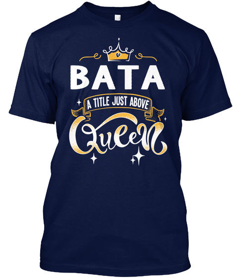 Bata A Title Just Above Queen   Mother's Day Gift For Mom Grandma Navy T-Shirt Front