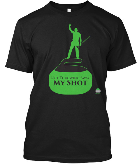 Not Throwing Away My Shot Black T-Shirt Front