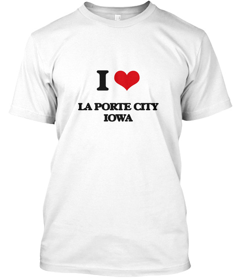 I Love La Porte City Iowa White T-Shirt Front