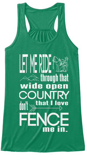 Let Me Ride Through That Wide Open Country That I Love Don't Fence Me In. Kelly Women's Tank Top Front